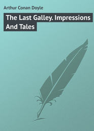 The Last Galley. Impressions And Tales