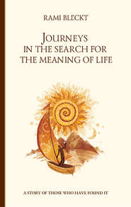 Journeys in the Search for the Meaning of Life. A story of those who have found it