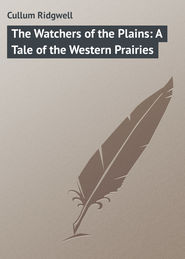 The Watchers of the Plains: A Tale of the Western Prairies