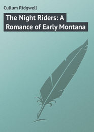 The Night Riders: A Romance of Early Montana