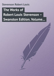 The Works of Robert Louis Stevenson – Swanston Edition. Volume 7
