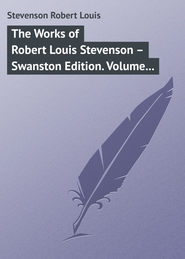 The Works of Robert Louis Stevenson – Swanston Edition. Volume 20