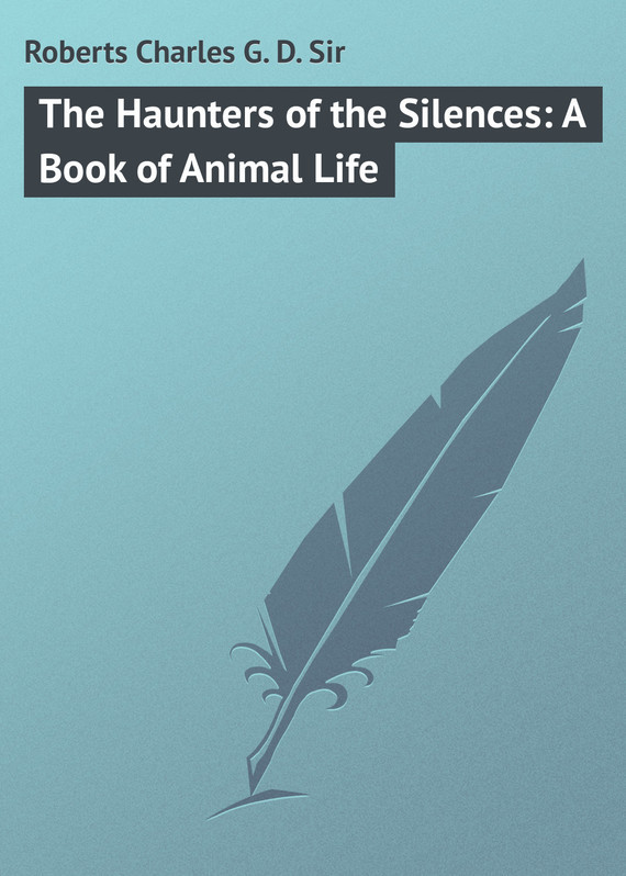 The Haunters of the Silences: A Book of Animal Life