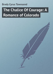 The Chalice Of Courage: A Romance of Colorado