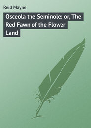 Osceola the Seminole: or, The Red Fawn of the Flower Land