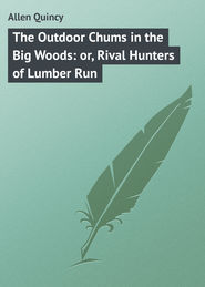 The Outdoor Chums in the Big Woods: or, Rival Hunters of Lumber Run