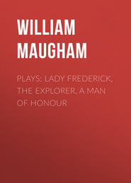 Plays: Lady Frederick, The Explorer, A Man of Honour