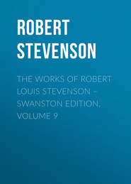 The Works of Robert Louis Stevenson – Swanston Edition. Volume 9