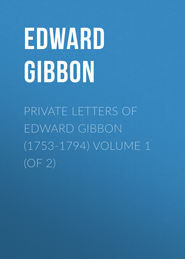 Private Letters of Edward Gibbon (1753-1794) Volume 1 (of 2)