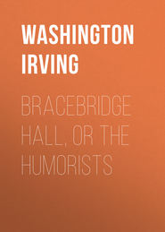 Bracebridge Hall, or The Humorists