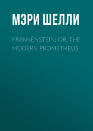 Frankenstein; Or, The Modern Prometheus