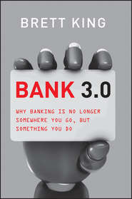Bank 3.0. Why Banking Is No Longer Somewhere You Go But Something You Do