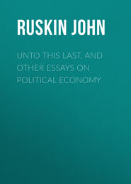 Unto This Last, and Other Essays on Political Economy