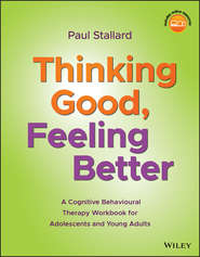 Thinking Good, Feeling Better. A Cognitive Behavioural Therapy Workbook for Adolescents and Young Adults