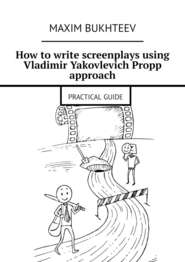 How to write screenplays using Vladimir Yakovlevich Propp approach. PRACTICAL GUIDE
