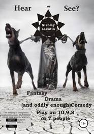 Hear or See? Play on 10,9,8 or 7 people. Fantasy. Drama (and oddly enough) Comedy